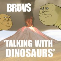 THEBRUVS TALKING WITH DINOSAURS
